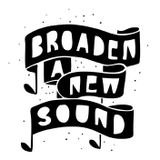 BROADEN A NEW SOUND