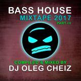 DJ OLEG CHEIZ - BASS HOUSE MIXTAPE' 2017 (AUTUMN VERSION - PART III)