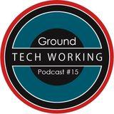 Ground - Tech Working Podcast#15