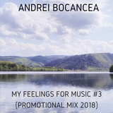 Andrei Bocancea - My Feelings for Music (Promotional Mix 2018) #3