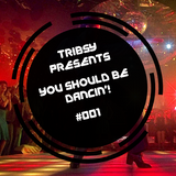 Tribsy Presents - You Should Be Dancin'! - Guest Mix from TWISM