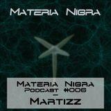 Materia Nigra Podcast #006 - Martizz