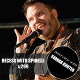 RECESS with SPINELLI #299, Svavar Knuter