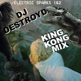 Electric Sparks 162 Mixed By DJ DestroyD (King Kong Mix)