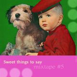 Mixtape #5: Sweet things to say