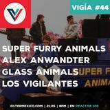 Vigía #44: Super Furry Animals, Alex Anwandter, Glass Animals, Los Vigilantes