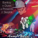 Banksy n Dunn Presents J:Skeptik QBaseFM 9/2/18