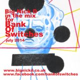 Big Nick D in the mix for Bank Of Switches - July 2014