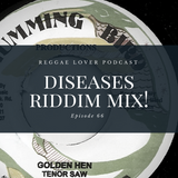 Diseases (Mad Mad, Golden Hen) Riddim Mix - Reggae Lover - Episode 66