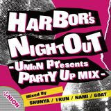 HARBOR'S NIGHT OUT UNION presents PARTY UP MIX -DJ SHUNYA & DJ 1KUN & DJ NAMI & DJ GOAT from UNION