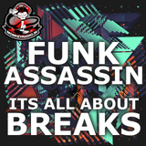 Funk Assassin - Its All About Breaks!