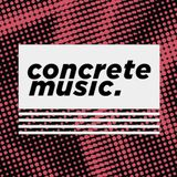 Concrete Music - Monday 13th March 2017