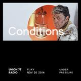 Conditions @ Union 77 Radio 20.11.2014 'Under Pressure'