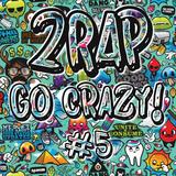 2rap - GO CRΛZY! #5 [DUTCH] (18tracks in 21minutes)