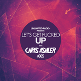 Unlimited Radio - Let's Get Fucked Up by Chris Ashler #005