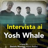Intervista ai Yosh Whale