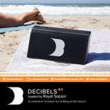 Royal Sapien presents Decibels - Episode 44 (Beach Mix Special)