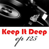 Keep It Deep Ep 125