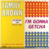 family brown-i'm gonna getcha