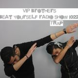 VIP Brothers - BEAT YOURSELF RADIO SHOW (022) TRAP