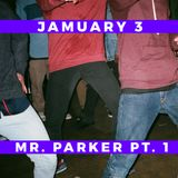 JAMUARY 3: Mr. Parker  Part 1.