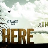 Grace for Here …