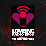 Love Inc Radio presented by The Shapeshifters (Episode 6)