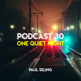 "Paul Seling Podcast 30 - ""One quiet night"""