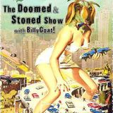 The Doomed & Stoned Show w/BillyGoat ~ Week of March 16, 2014