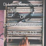dj lawrence anthony new mixes of oldskool in the mix 133