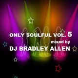 Only Soulful vol.5 mixed by DJ Bradley Allen (Free Download)