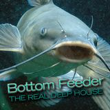 Bottom Feeder - The Real Deep House