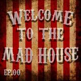 The Mad House ep.00