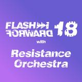 Flash Forward # 18 w. Resistance Orchestra