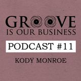 Groove Is Our Business Podcast #11 Mixed By Kody Monroe