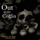 Out ov the Coffin: February 2018 Episode