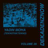 DEKADENZNOW VOLUME 26 by YADIN MOHA (teknotaktekno)
