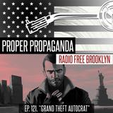 """Proper Propaganda Ep. 121, """"Grand Theft Autocrat"""""""