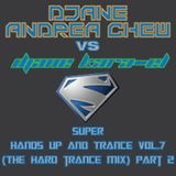 DJane Andrea Chew vs DJane Kara-El - Super Hands Up and Trance Vol. 7 (The Hard Trance Mix) Part 2