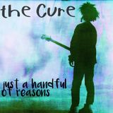 the cure - just a handful of reasons