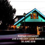 Rustam Ospanoff - Live @ Melody. Los Angeles 30 June 2018