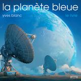 La Planète Bleue le livre, Yves Blanc - Interview - La Quotidienne
