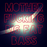 MotherFucking Big Fat Bass