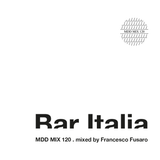 Bar Italia . MDD MIX 120 . mixed by Francesco Fusaro