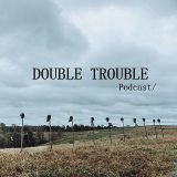 DOUBLE TROUBLE - Podcast October 2019