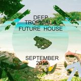Deep, Tropical & Future House, September 15