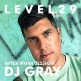 L E V E L 2 9 AFTER WORK SESSION - 13.10.14 - DJ GRAY