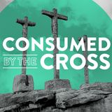 Consumed By The Cross • Dr. Jim Shaddix • Week 2
