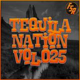 #TequilaNation Vol. 025 @ FSR