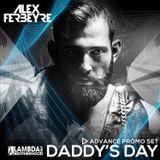 ALEX FERBEYRE - DADDYS DAY ADVANCE PROMO